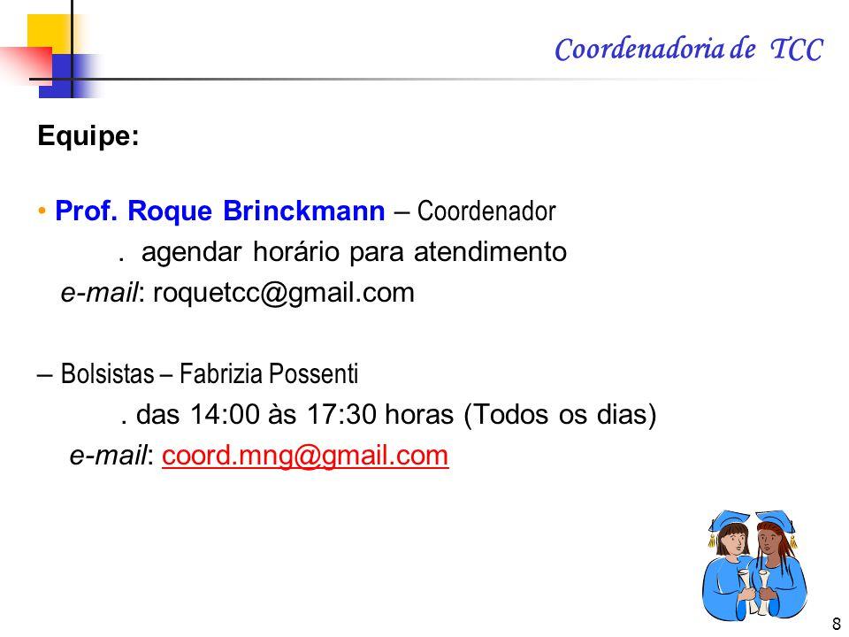 8 Coordenadoria de TCC Equipe: Prof. Roque Brinckmann – Coordenador. agendar horário para atendimento e-mail: roquetcc@gmail.com – Bolsistas – Fabrizi