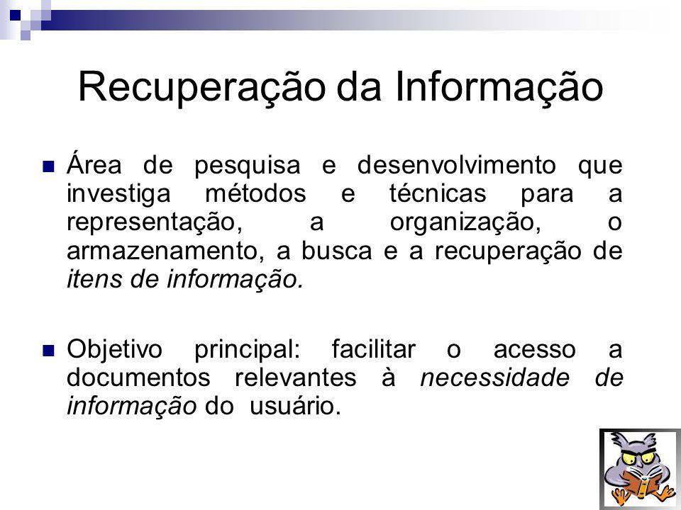 Recuperação da Informação Área de pesquisa e desenvolvimento que investiga métodos e técnicas para a representação, a organização, o armazenamento, a