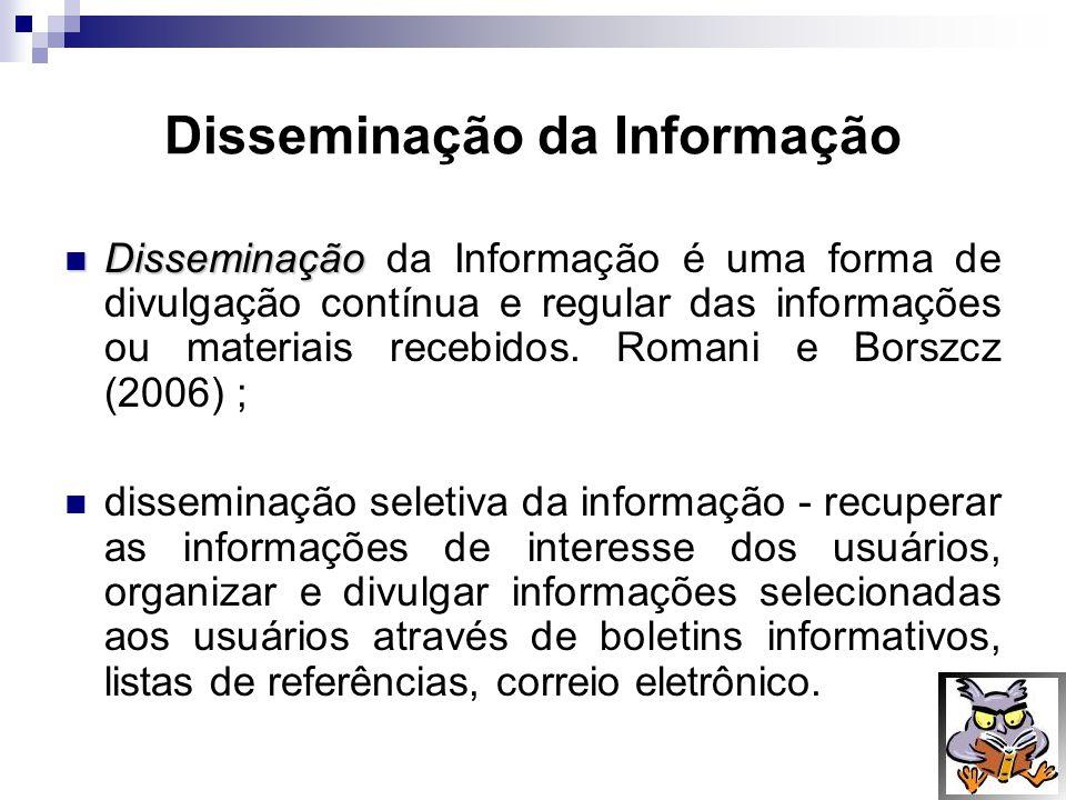 Disseminação da Informação Disseminação Disseminação da Informação é uma forma de divulgação contínua e regular das informações ou materiais recebidos