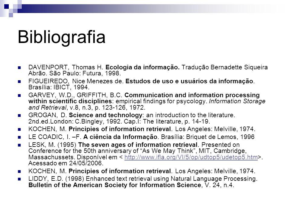 Bibliografia DAVENPORT, Thomas H. Ecologia da informação. Tradução Bernadette Siqueira Abrão. São Paulo: Futura, 1998. FIGUEIREDO, Nice Menezes de. Es