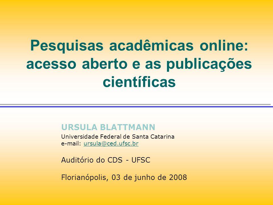 Pesquisas acadêmicas online: acesso aberto e as publicações científicas URSULA BLATTMANN Universidade Federal de Santa Catarina e-mail: ursula@ced.ufs