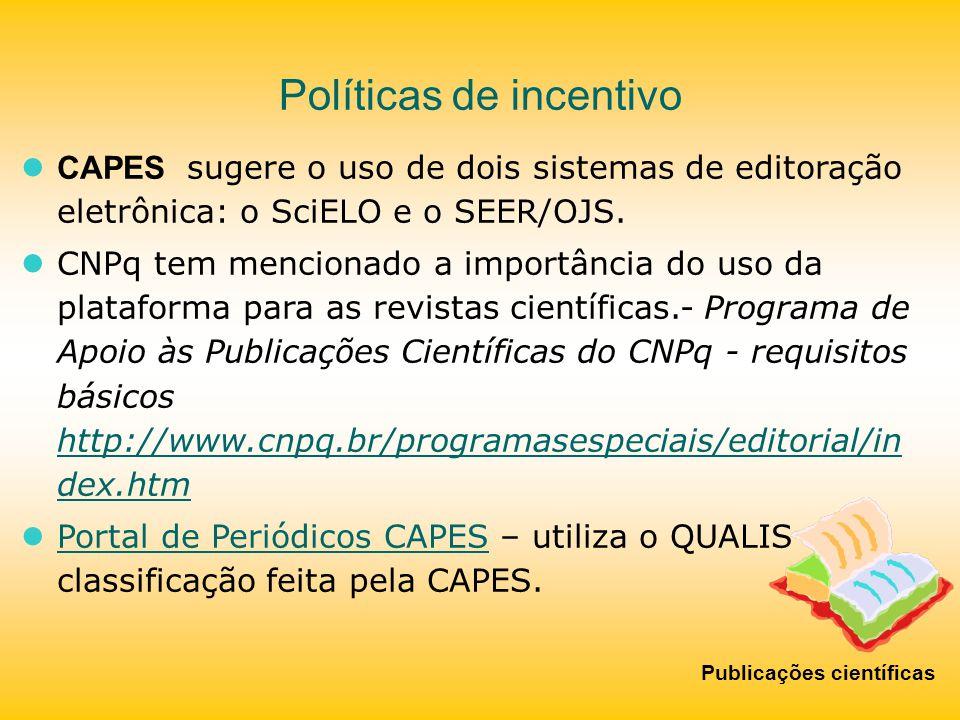 Políticas de incentivo CAPES sugere o uso de dois sistemas de editoração eletrônica: o SciELO e o SEER/OJS. CNPq tem mencionado a importância do uso d