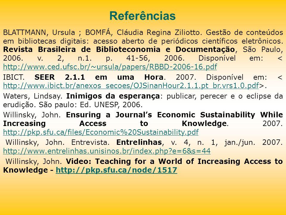 Referências BLATTMANN, Ursula ; BOMFÁ, Cláudia Regina Ziliotto. Gestão de conteúdos em bibliotecas digitais: acesso aberto de periódicos científicos e