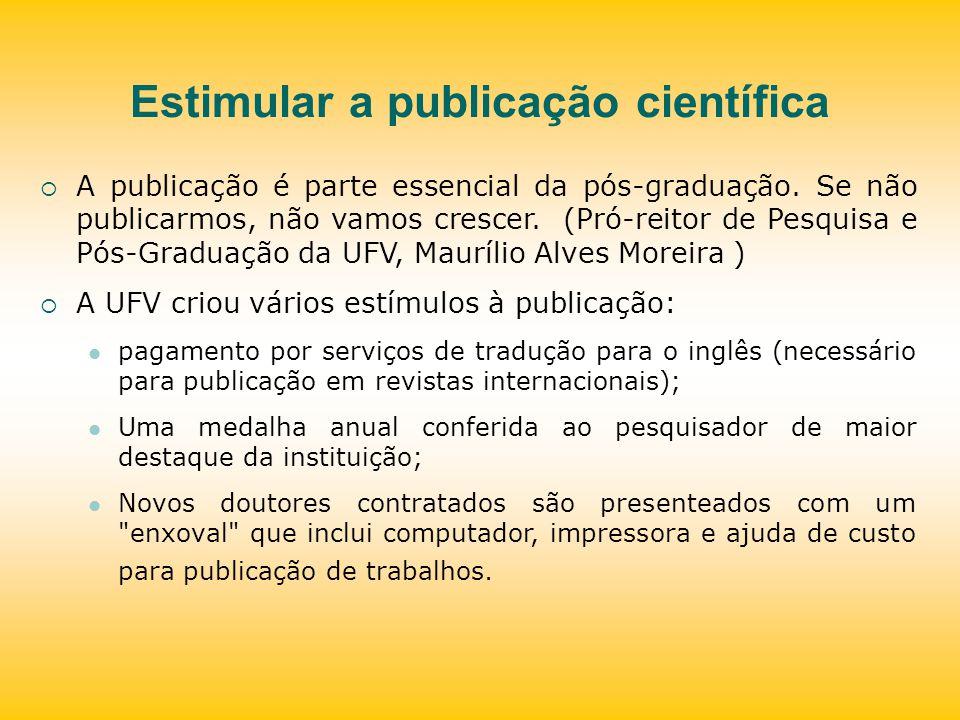 Estimular a publicação científica A publicação é parte essencial da pós-graduação. Se não publicarmos, não vamos crescer. (Pró-reitor de Pesquisa e Pó