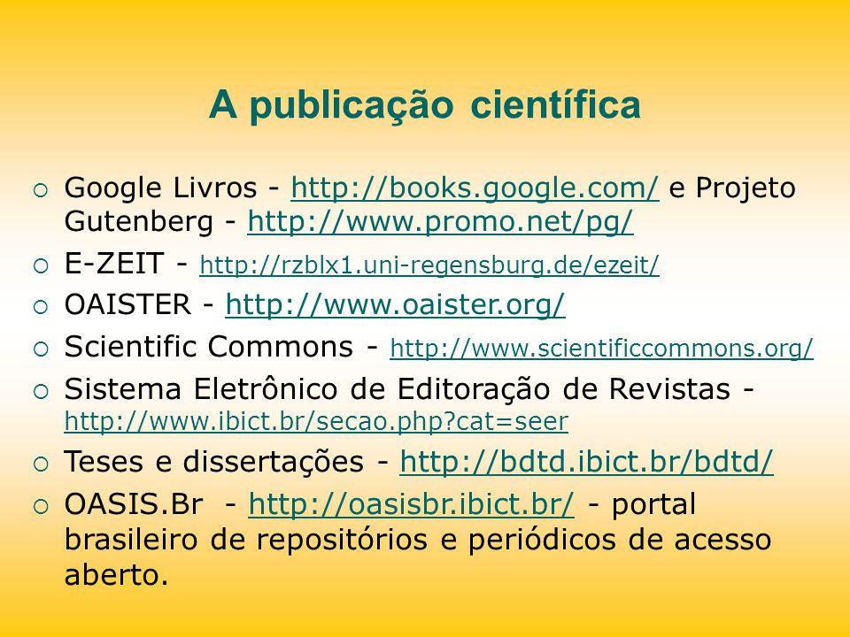 A publicação científica Google Livros - http://books.google.com/ e Projeto Gutenberg - http://www.promo.net/pg/http://books.google.com/http://www.prom