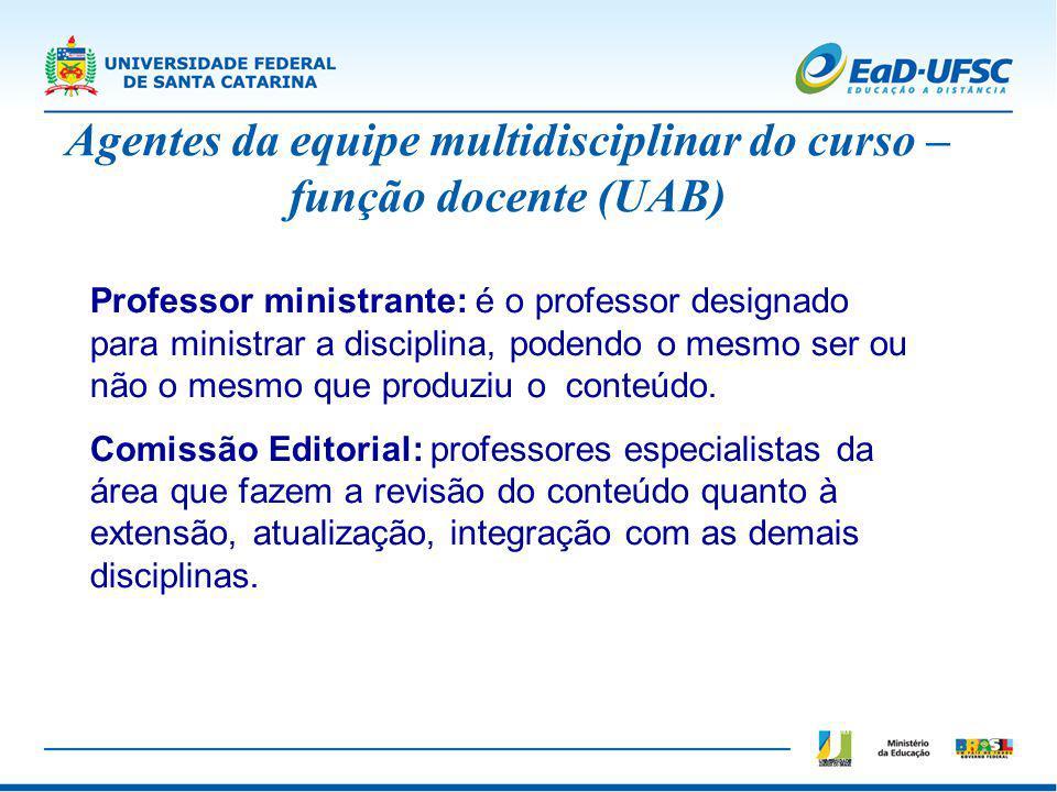 Professor ministrante: é o professor designado para ministrar a disciplina, podendo o mesmo ser ou não o mesmo que produziu o conteúdo. Comissão Edito