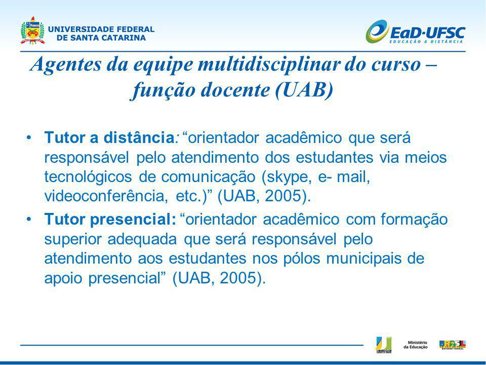 Tutor a distância: orientador acadêmico que será responsável pelo atendimento dos estudantes via meios tecnológicos de comunicação (skype, e- mail, vi