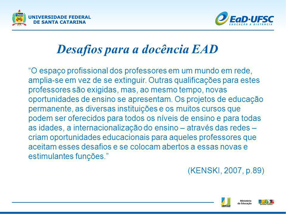 Desafios para a docência EAD O espaço profissional dos professores em um mundo em rede, amplia-se em vez de se extinguir. Outras qualificações para es