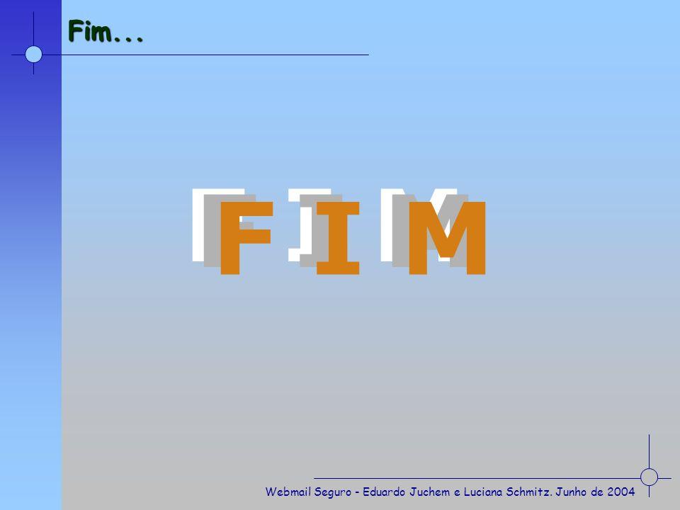 Webmail Seguro - Eduardo Juchem e Luciana Schmitz. Junho de 2004 Fim... F I M