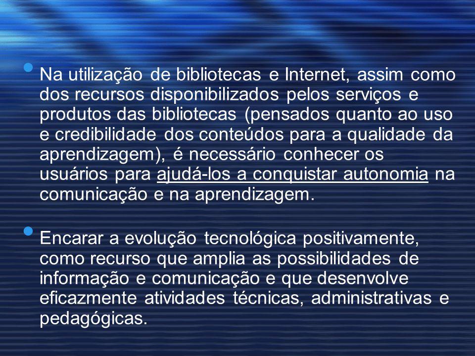 Na utilização de bibliotecas e Internet, assim como dos recursos disponibilizados pelos serviços e produtos das bibliotecas (pensados quanto ao uso e