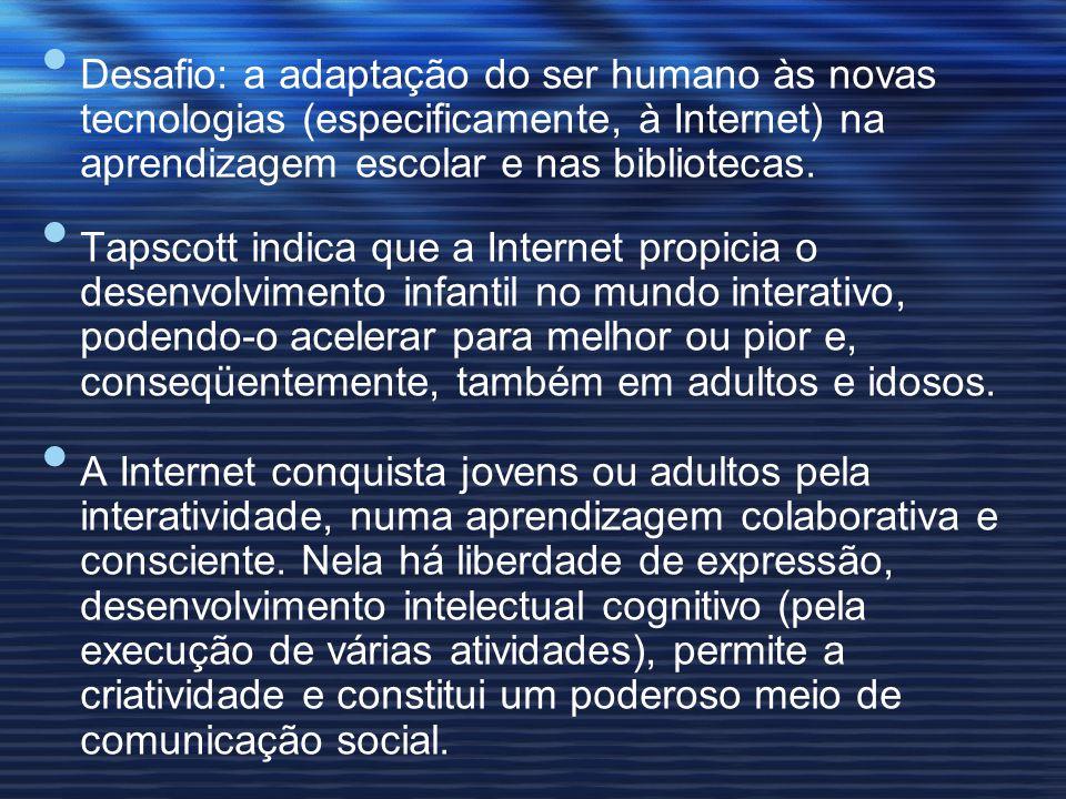 Desafio: a adaptação do ser humano às novas tecnologias (especificamente, à Internet) na aprendizagem escolar e nas bibliotecas. Tapscott indica que a