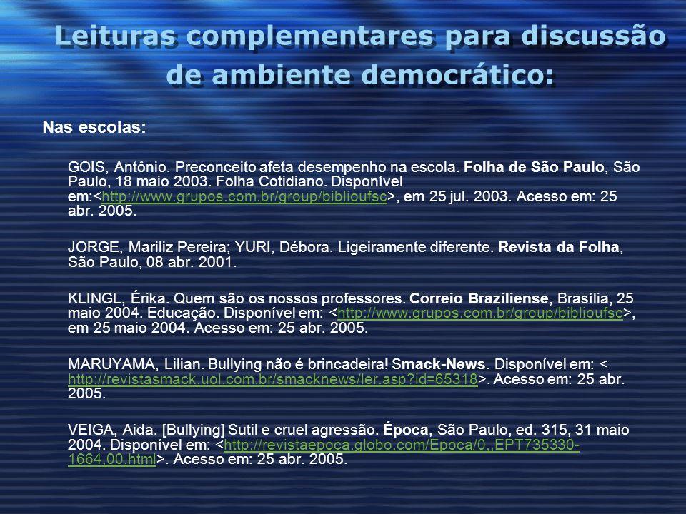 Leituras complementares para discussão de ambiente democrático: Nas escolas: GOIS, Antônio. Preconceito afeta desempenho na escola. Folha de São Paulo