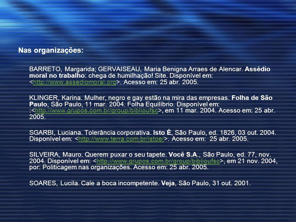 Nas organizações: BARRETO, Margarida; GERVAISEAU, Maria Benigna Arraes de Alencar. Assédio moral no trabalho: chega de humilhação! Site. Disponível em