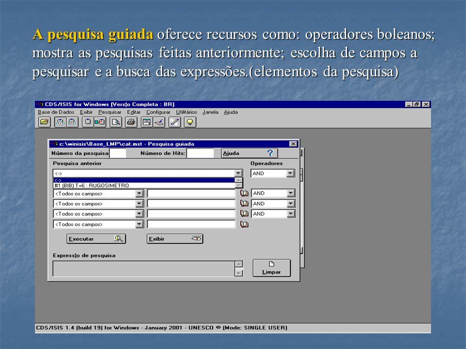 A pesquisa guiada oferece recursos como: operadores boleanos; mostra as pesquisas feitas anteriormente; escolha de campos a pesquisar e a busca das expressões.(elementos da pesquisa)