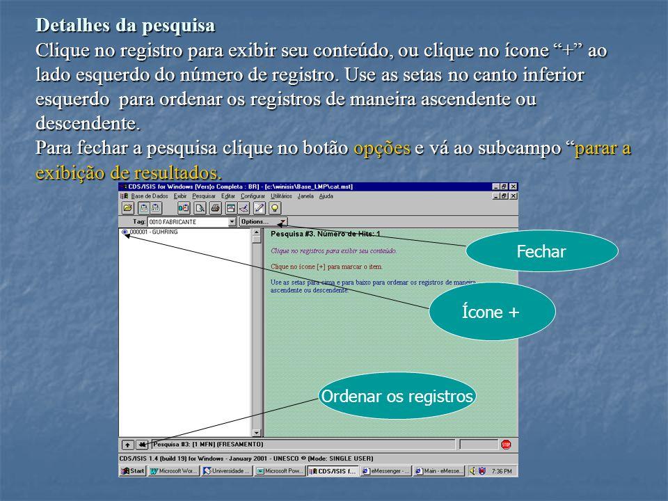 Detalhes da pesquisa Clique no registro para exibir seu conteúdo, ou clique no ícone + ao lado esquerdo do número de registro.