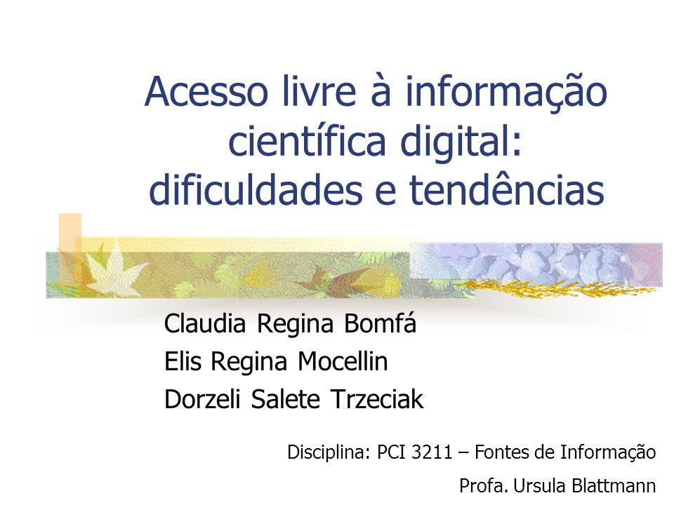 Acesso livre à informação científica digital: dificuldades e tendências Claudia Regina Bomfá Elis Regina Mocellin Dorzeli Salete Trzeciak Disciplina: