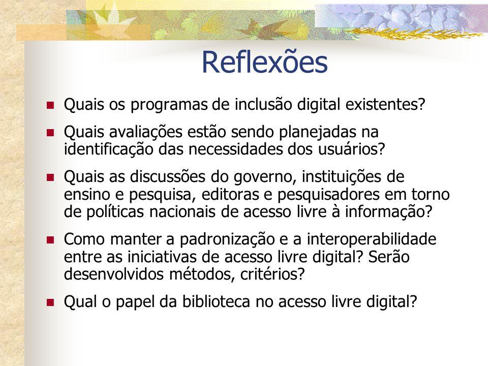 Reflexões Quais os programas de inclusão digital existentes? Quais avaliações estão sendo planejadas na identificação das necessidades dos usuários? Q