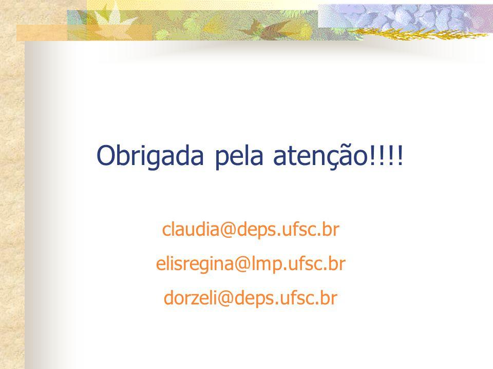 Obrigada pela atenção!!!! claudia@deps.ufsc.br elisregina@lmp.ufsc.br dorzeli@deps.ufsc.br