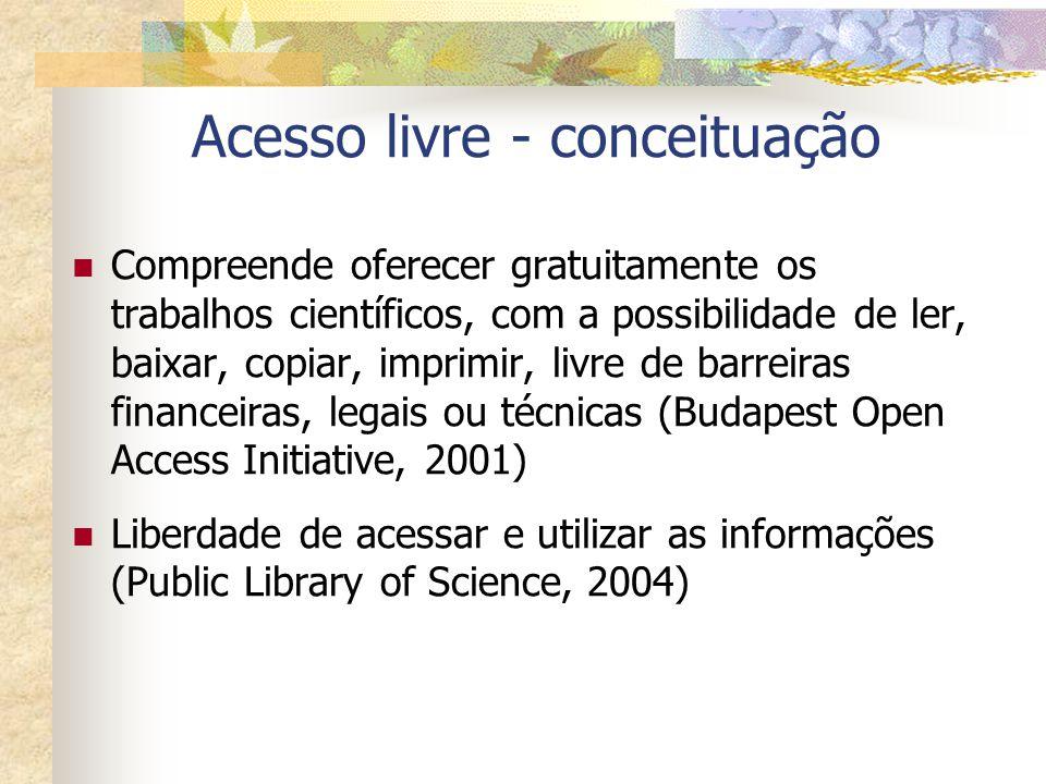 Acesso livre - conceituação Compreende oferecer gratuitamente os trabalhos científicos, com a possibilidade de ler, baixar, copiar, imprimir, livre de