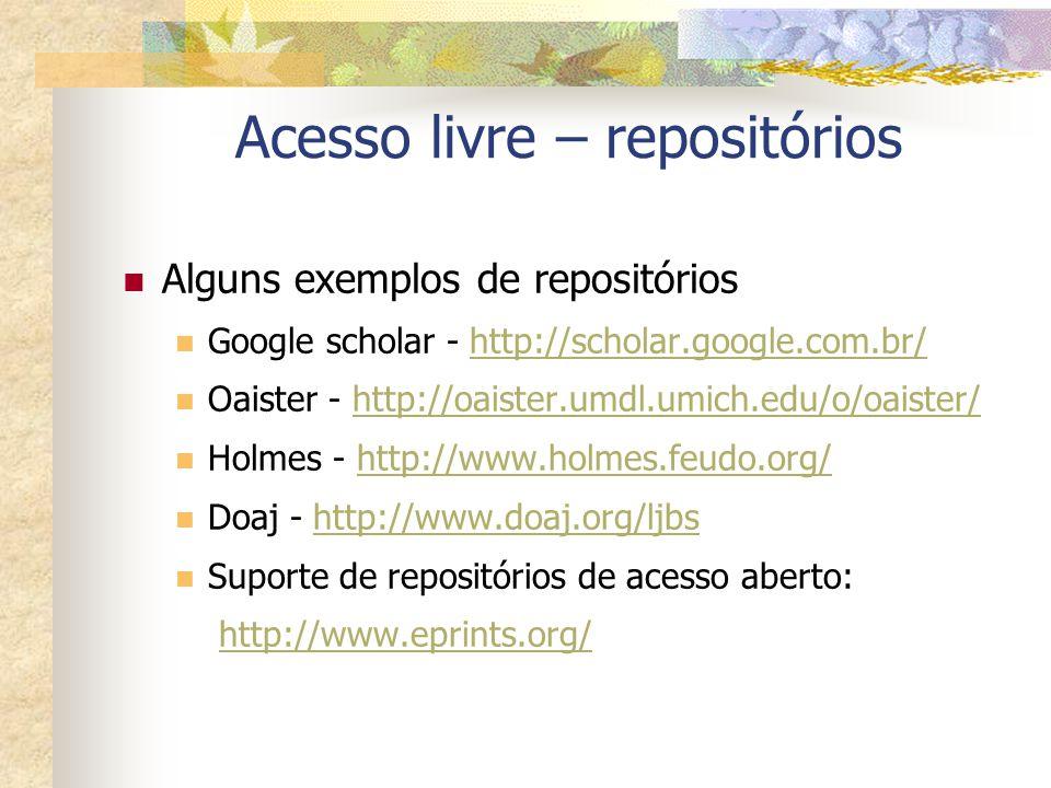 Acesso livre – repositórios Alguns exemplos de repositórios Google scholar - http://scholar.google.com.br/http://scholar.google.com.br/ Oaister - http
