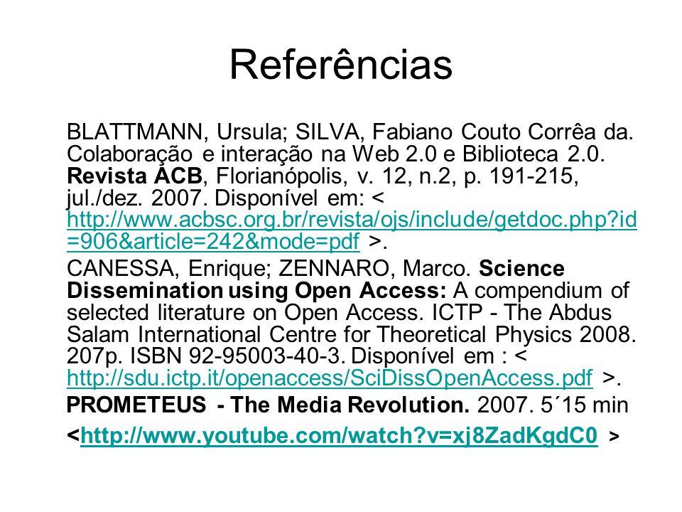 Referências BLATTMANN, Ursula; SILVA, Fabiano Couto Corrêa da. Colaboração e interação na Web 2.0 e Biblioteca 2.0. Revista ACB, Florianópolis, v. 12,