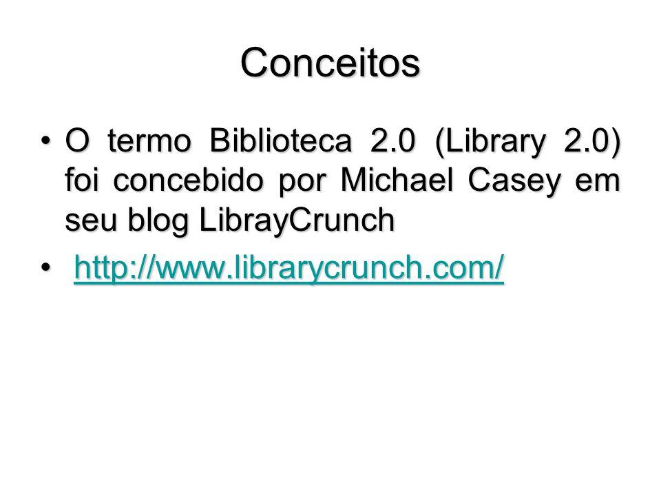 Conceitos O termo Biblioteca 2.0 (Library 2.0) foi concebido por Michael Casey em seu blog LibrayCrunchO termo Biblioteca 2.0 (Library 2.0) foi concebido por Michael Casey em seu blog LibrayCrunch http://www.librarycrunch.com/ http://www.librarycrunch.com/http://www.librarycrunch.com/