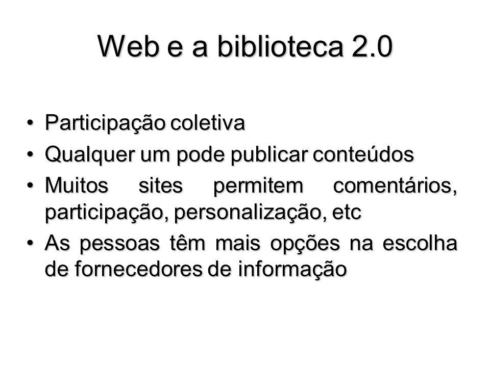 Web e a biblioteca 2.0 Participação coletivaParticipação coletiva Qualquer um pode publicar conteúdosQualquer um pode publicar conteúdos Muitos sites