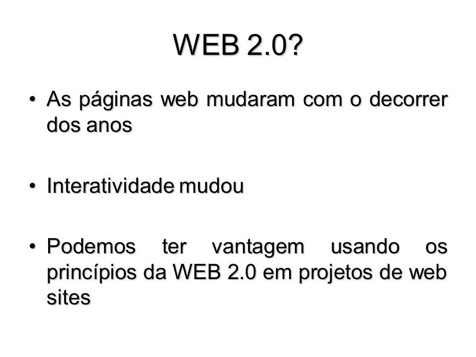 WEB 2.0? As páginas web mudaram com o decorrer dos anosAs páginas web mudaram com o decorrer dos anos Interatividade mudouInteratividade mudou Podemos
