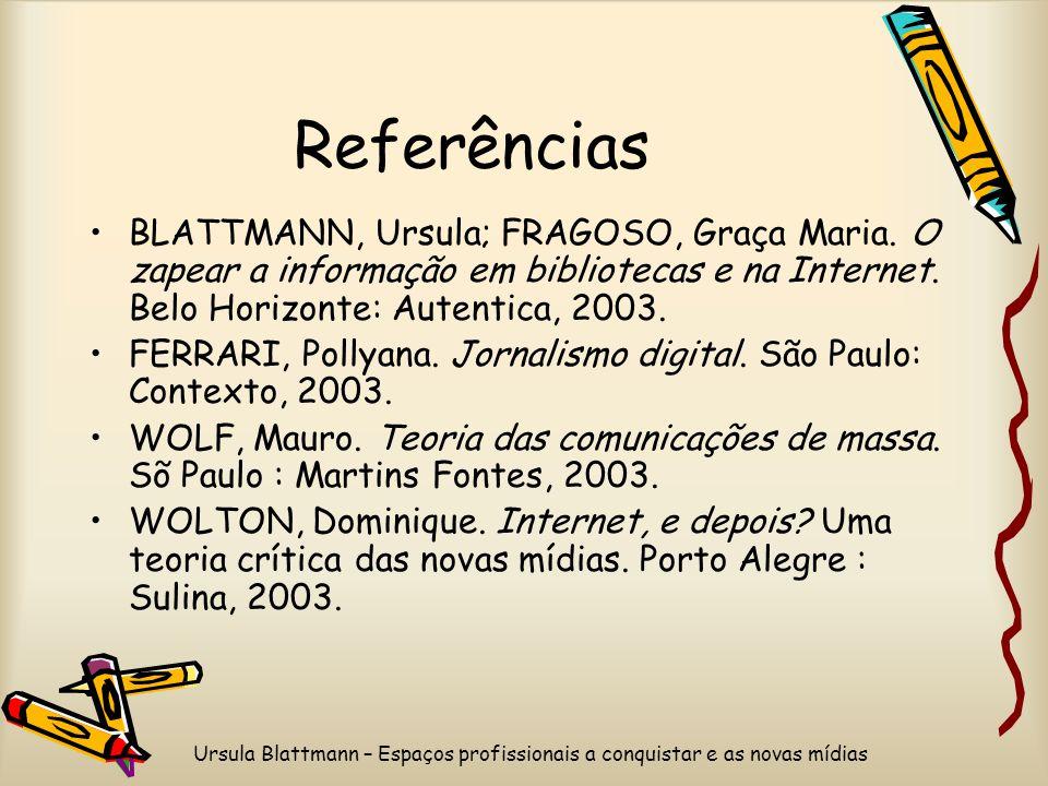 Ursula Blattmann – Espaços profissionais a conquistar e as novas mídias Referências BLATTMANN, Ursula; FRAGOSO, Graça Maria.
