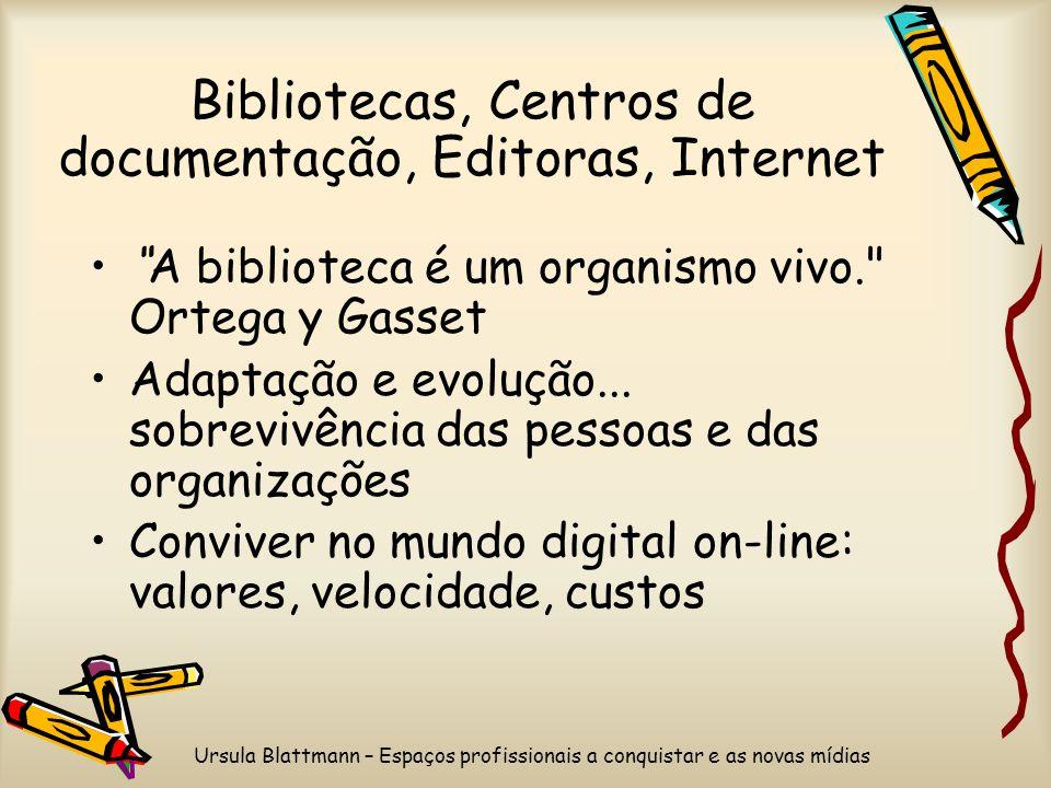 Ursula Blattmann – Espaços profissionais a conquistar e as novas mídias A biblioteca é um organismo vivo. Ortega y Gasset Adaptação e evolução...