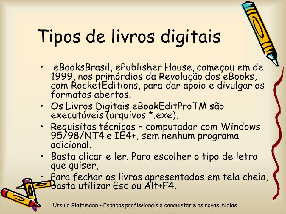 Ursula Blattmann – Espaços profissionais a conquistar e as novas mídias Tipos de livros digitais eBooksBrasil, ePublisher House, começou em de 1999, n