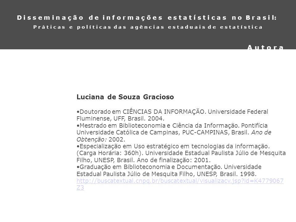 Luciana de Souza Gracioso Doutorado em CIÊNCIAS DA INFORMAÇÃO. Universidade Federal Fluminense, UFF, Brasil. 2004. Mestrado em Biblioteconomia e Ciênc