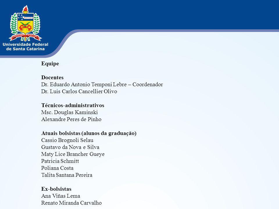 Equipe Docentes Dr. Eduardo Antonio Temponi Lebre – Coordenador Dr. Luis Carlos Cancellier Olivo Técnicos-administrativos Msc. Douglas Kaminski Alexan
