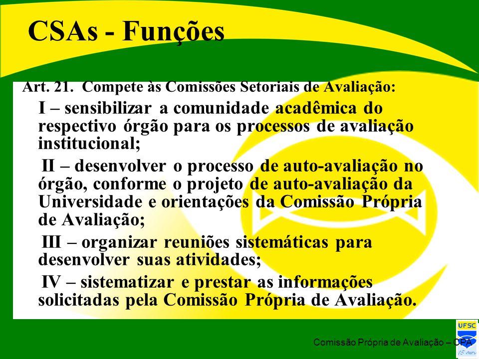CSAs - Funções Art. 21. Compete às Comissões Setoriais de Avaliação: I – sensibilizar a comunidade acadêmica do respectivo órgão para os processos de