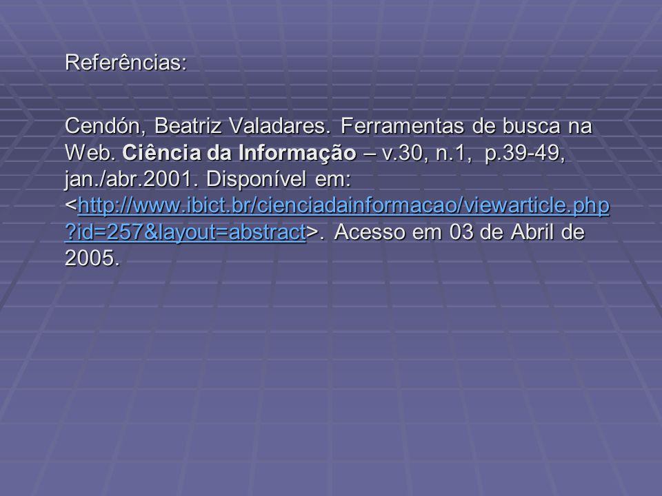 Referências: Cendón, Beatriz Valadares. Ferramentas de busca na Web.