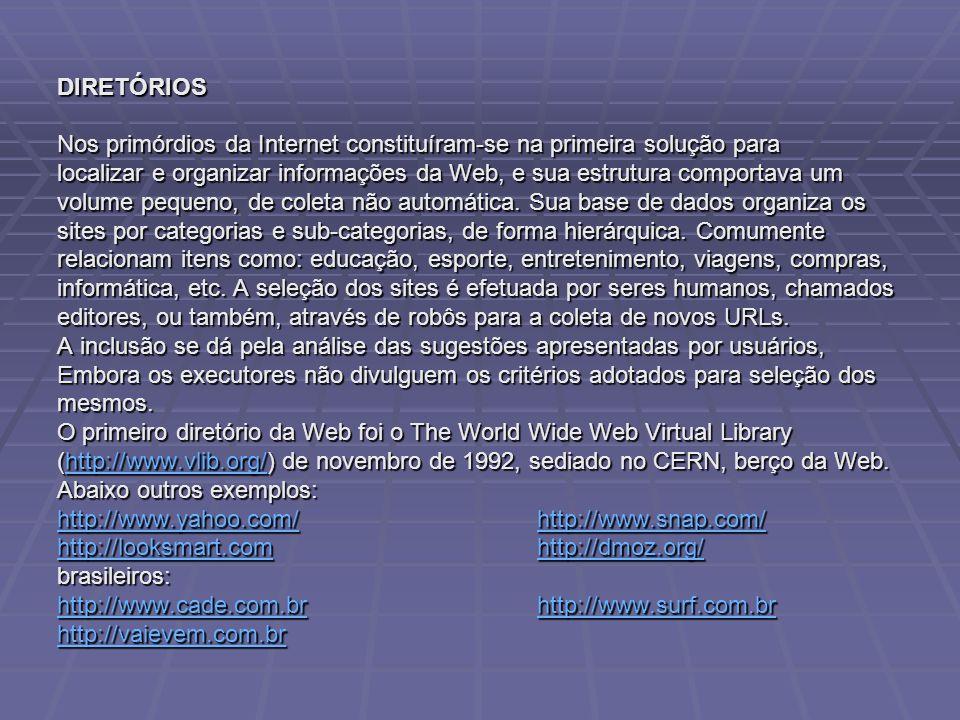 DIRETÓRIOS Nos primórdios da Internet constituíram-se na primeira solução para localizar e organizar informações da Web, e sua estrutura comportava um volume pequeno, de coleta não automática.