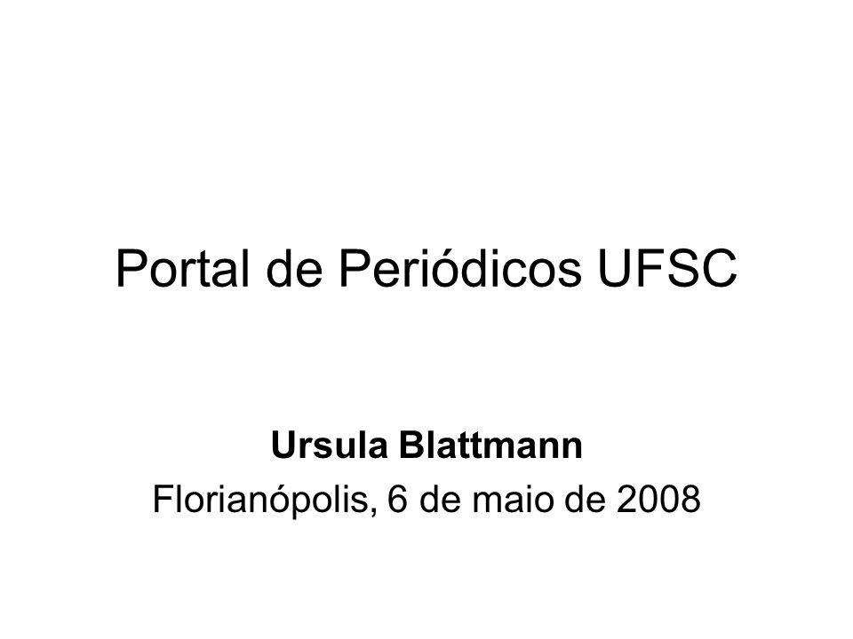 Portal de Periódicos UFSC Ursula Blattmann Florianópolis, 6 de maio de 2008