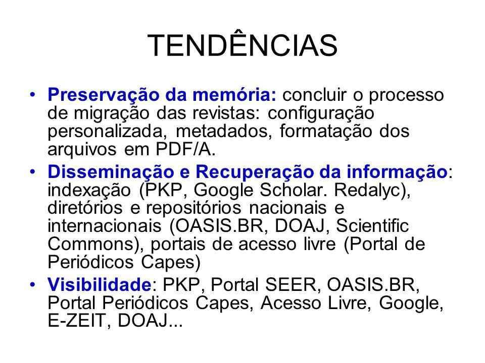 TENDÊNCIAS Preservação da memória: concluir o processo de migração das revistas: configuração personalizada, metadados, formatação dos arquivos em PDF/A.