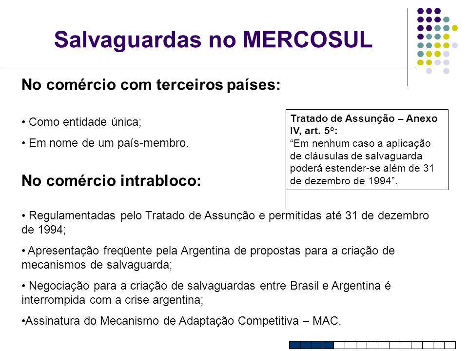 Salvaguardas no MERCOSUL No comércio com terceiros países: Como entidade única; Em nome de um país-membro. No comércio intrabloco: Regulamentadas pelo