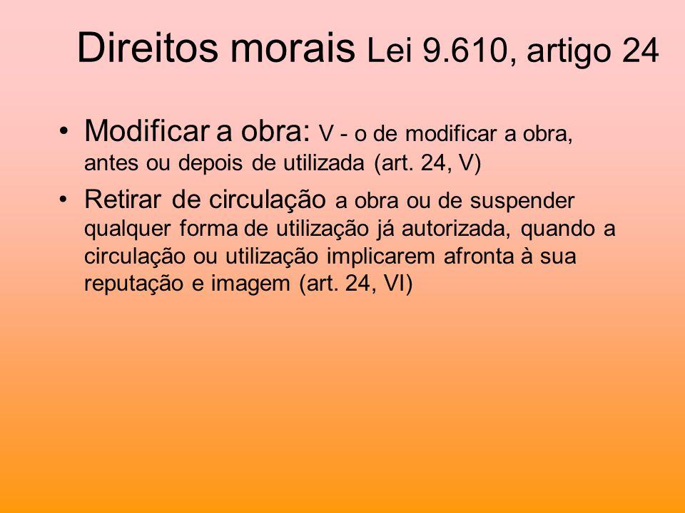 Direitos morais Lei 9.610, artigo 24 Modificar a obra: V - o de modificar a obra, antes ou depois de utilizada (art. 24, V) Retirar de circulação a ob