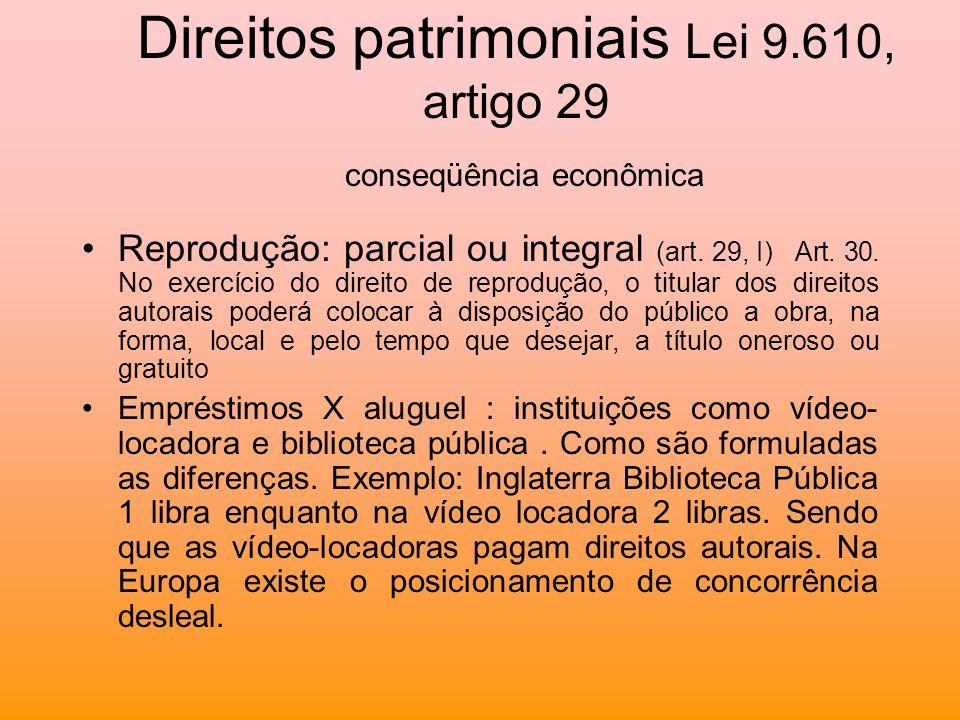 Direitos patrimoniais Lei 9.610, artigo 29 conseqüência econômica Reprodução: parcial ou integral (art. 29, I) Art. 30. No exercício do direito de rep