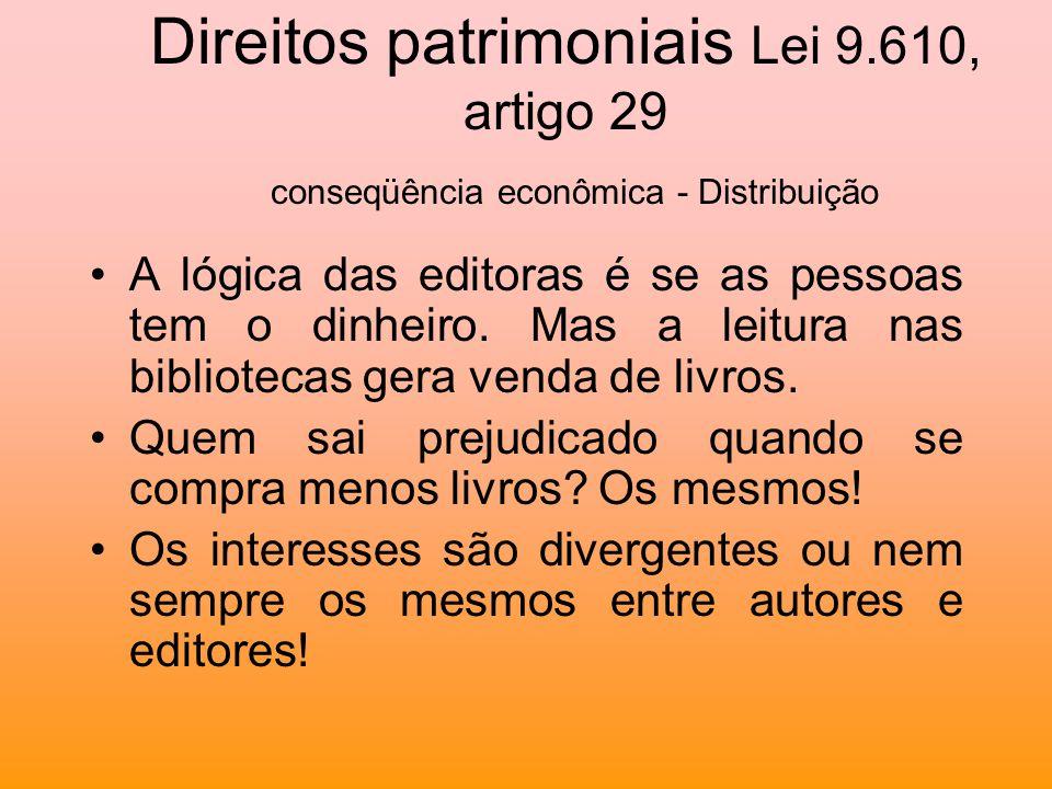 Direitos patrimoniais Lei 9.610, artigo 29 conseqüência econômica - Distribuição A lógica das editoras é se as pessoas tem o dinheiro. Mas a leitura n
