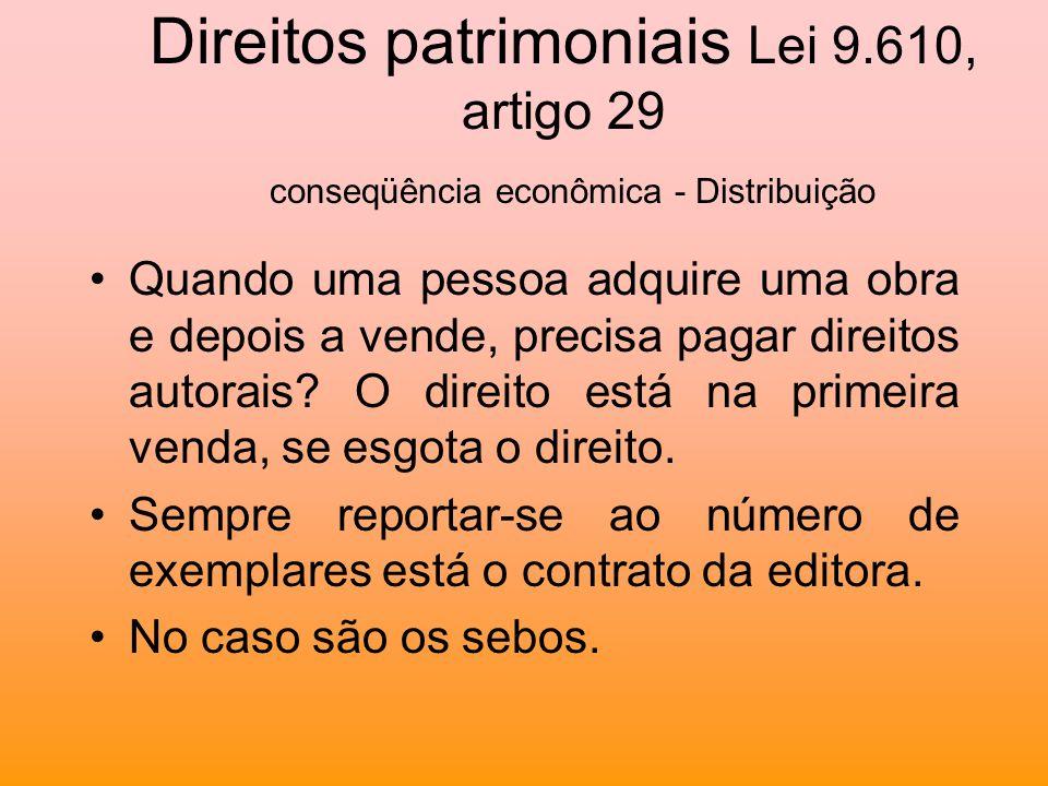 Direitos patrimoniais Lei 9.610, artigo 29 conseqüência econômica - Distribuição Quando uma pessoa adquire uma obra e depois a vende, precisa pagar di