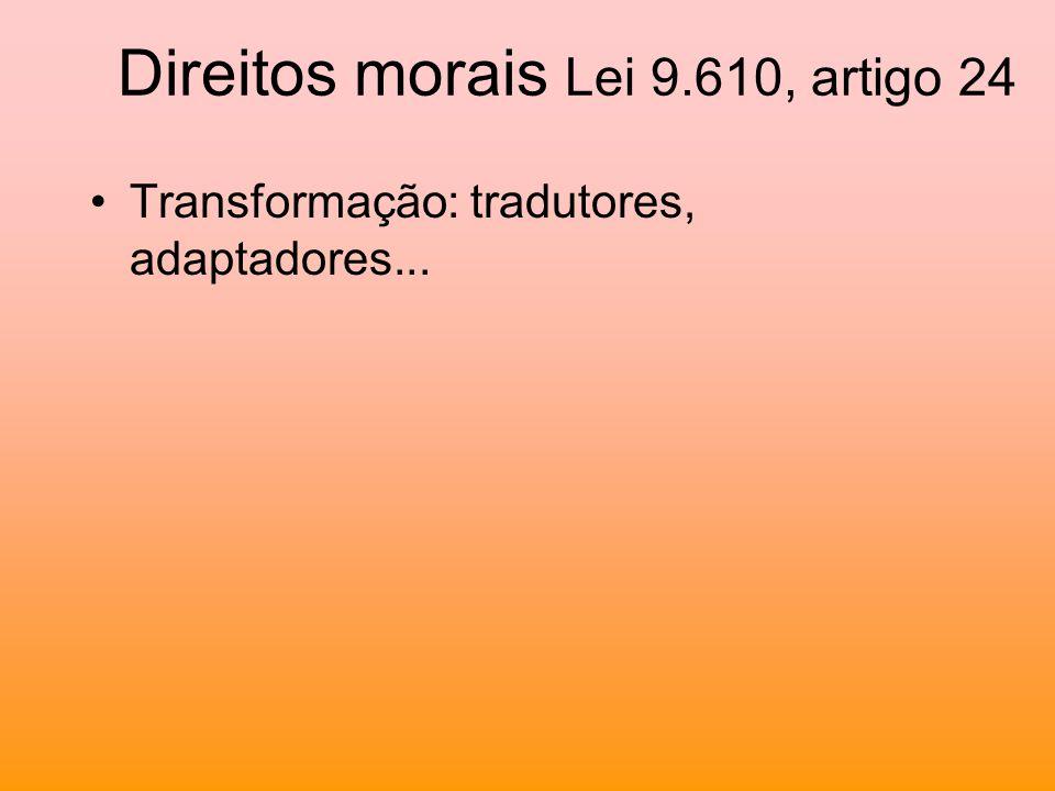 Direitos morais Lei 9.610, artigo 24 Transformação: tradutores, adaptadores...