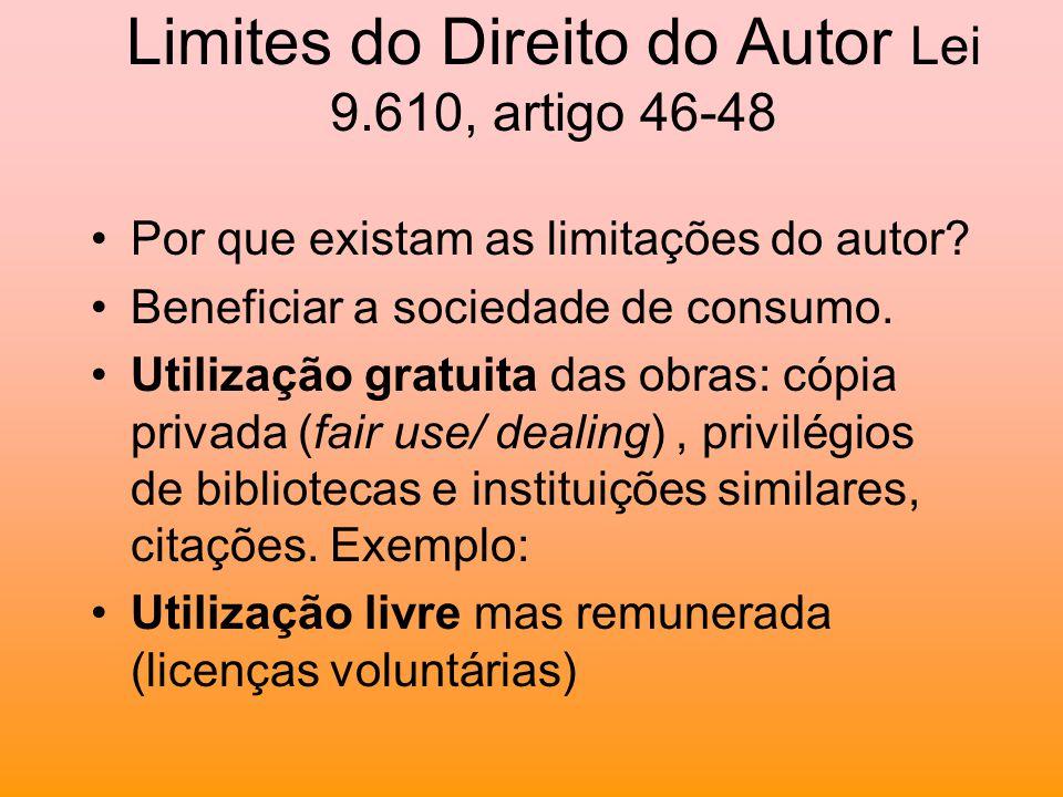 Limites do Direito do Autor Lei 9.610, artigo 46-48 Por que existam as limitações do autor? Beneficiar a sociedade de consumo. Utilização gratuita das