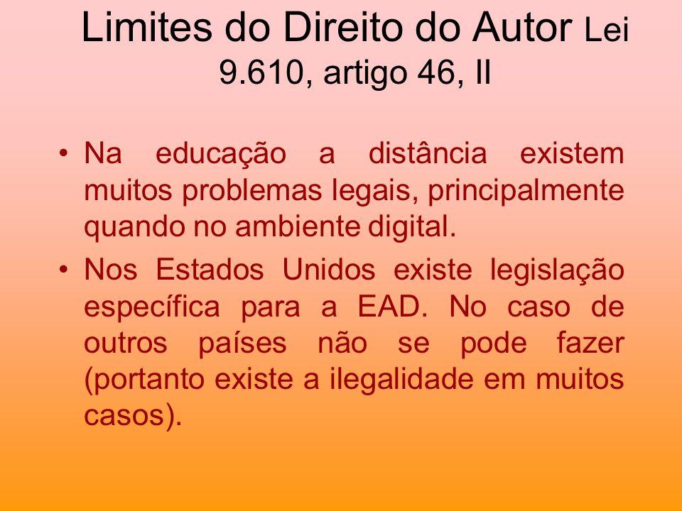 Limites do Direito do Autor Lei 9.610, artigo 46, II Na educação a distância existem muitos problemas legais, principalmente quando no ambiente digita