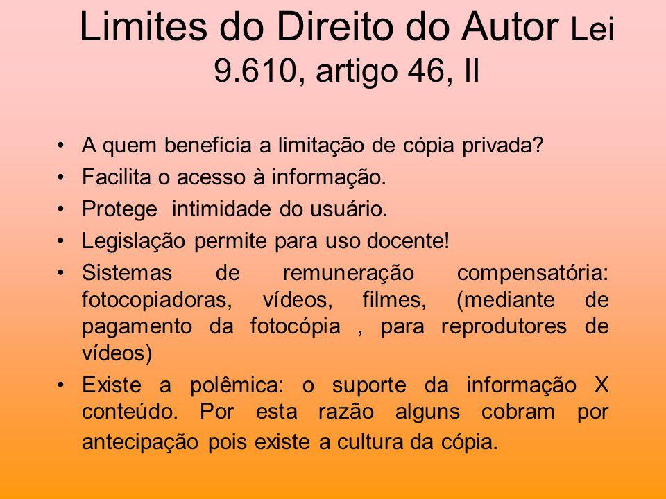 Limites do Direito do Autor Lei 9.610, artigo 46, II A quem beneficia a limitação de cópia privada? Facilita o acesso à informação. Protege intimidade