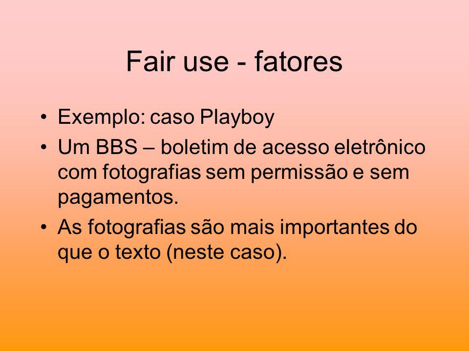 Fair use - fatores Exemplo: caso Playboy Um BBS – boletim de acesso eletrônico com fotografias sem permissão e sem pagamentos. As fotografias são mais