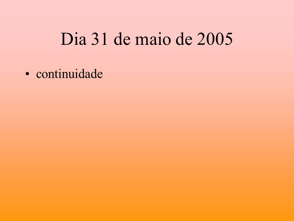 Dia 31 de maio de 2005 continuidade