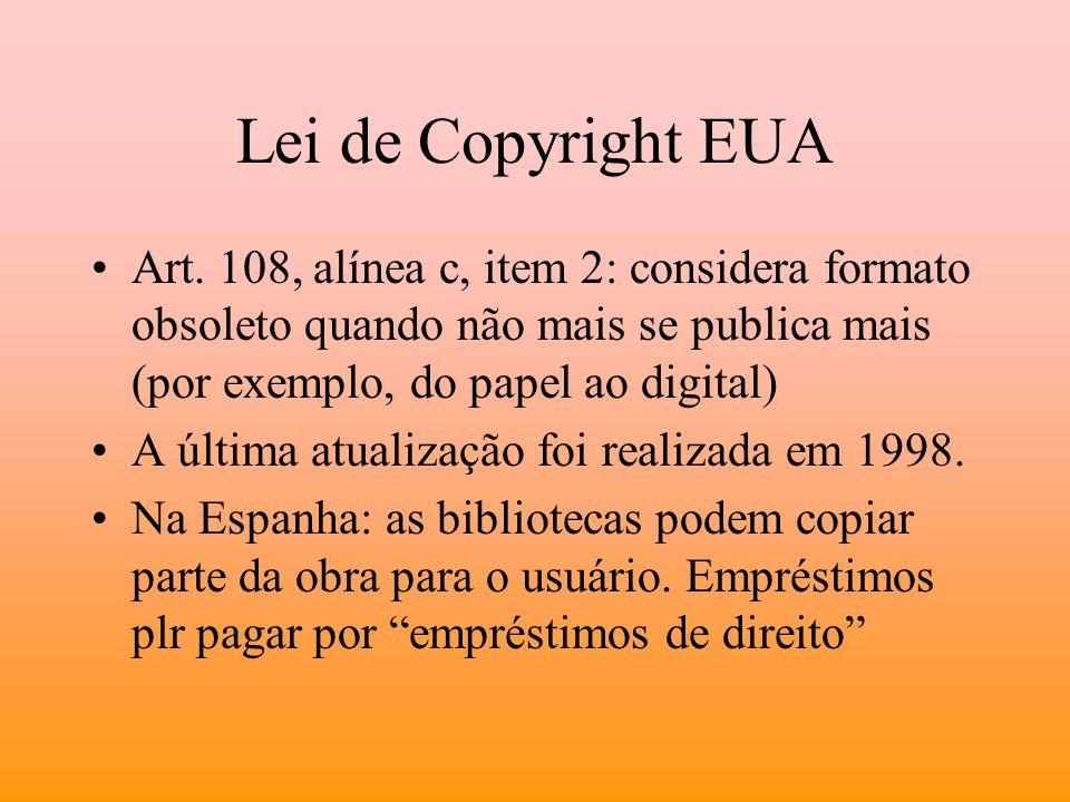 Lei de Copyright EUA Art. 108, alínea c, item 2: considera formato obsoleto quando não mais se publica mais (por exemplo, do papel ao digital) A últim
